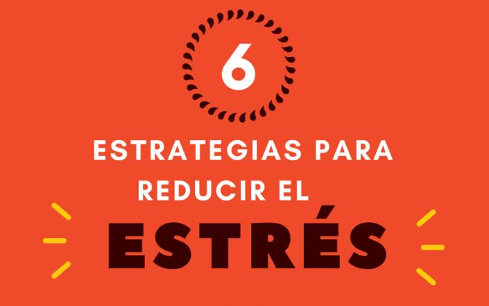 6 Estrategias para reducir el estrés